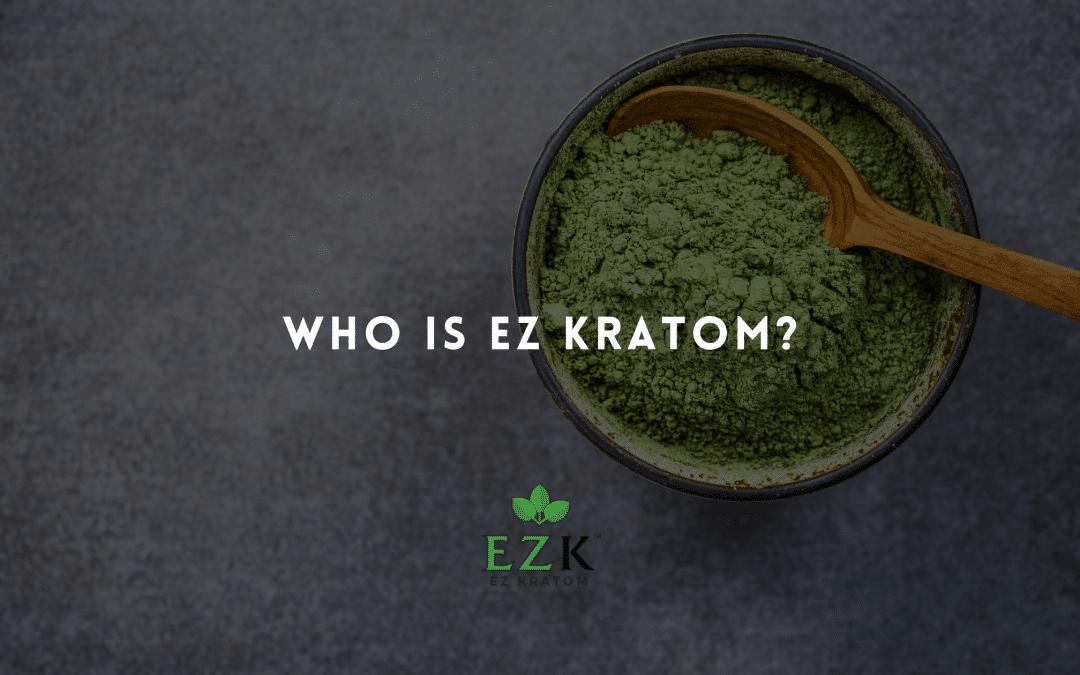 Who Is EZ Kratom?