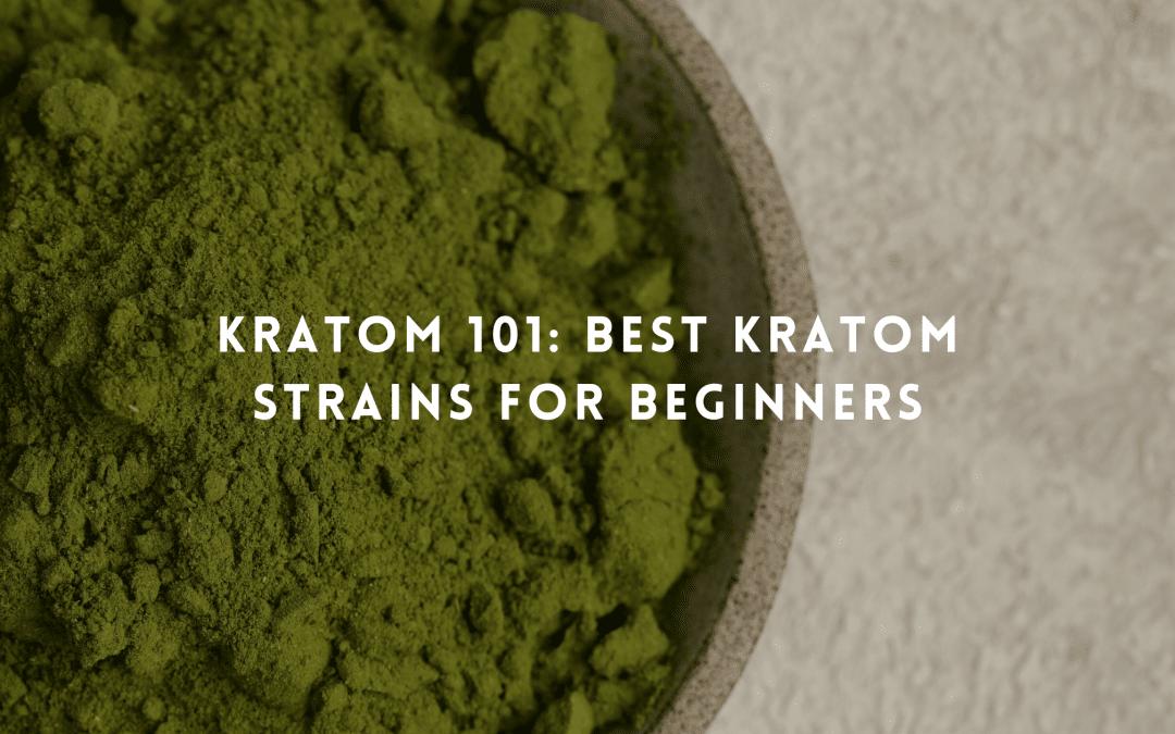 Kratom 101: Best Kratom strains For Beginners