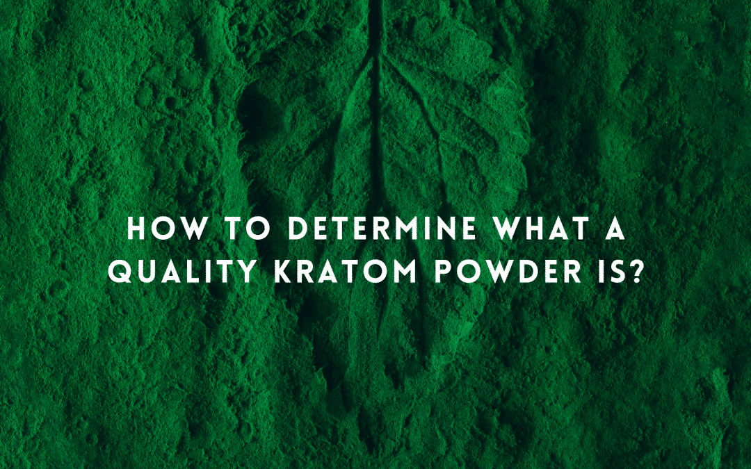 How to Determine What a Quality Kratom Powder Is?