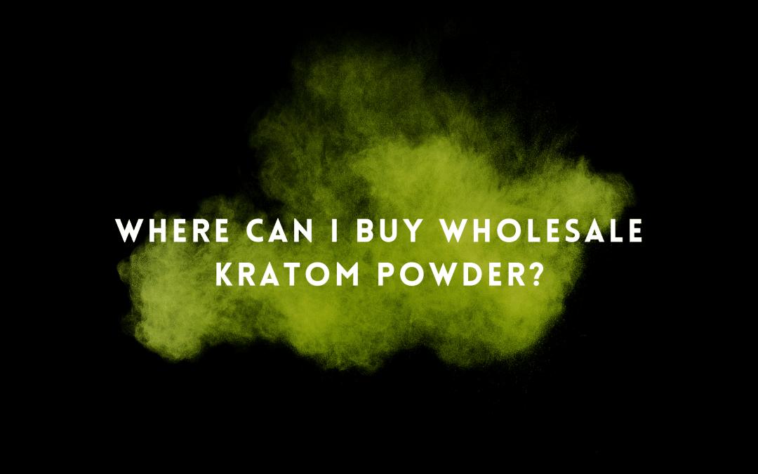 Where Can I Buy Wholesale Kratom Powder?