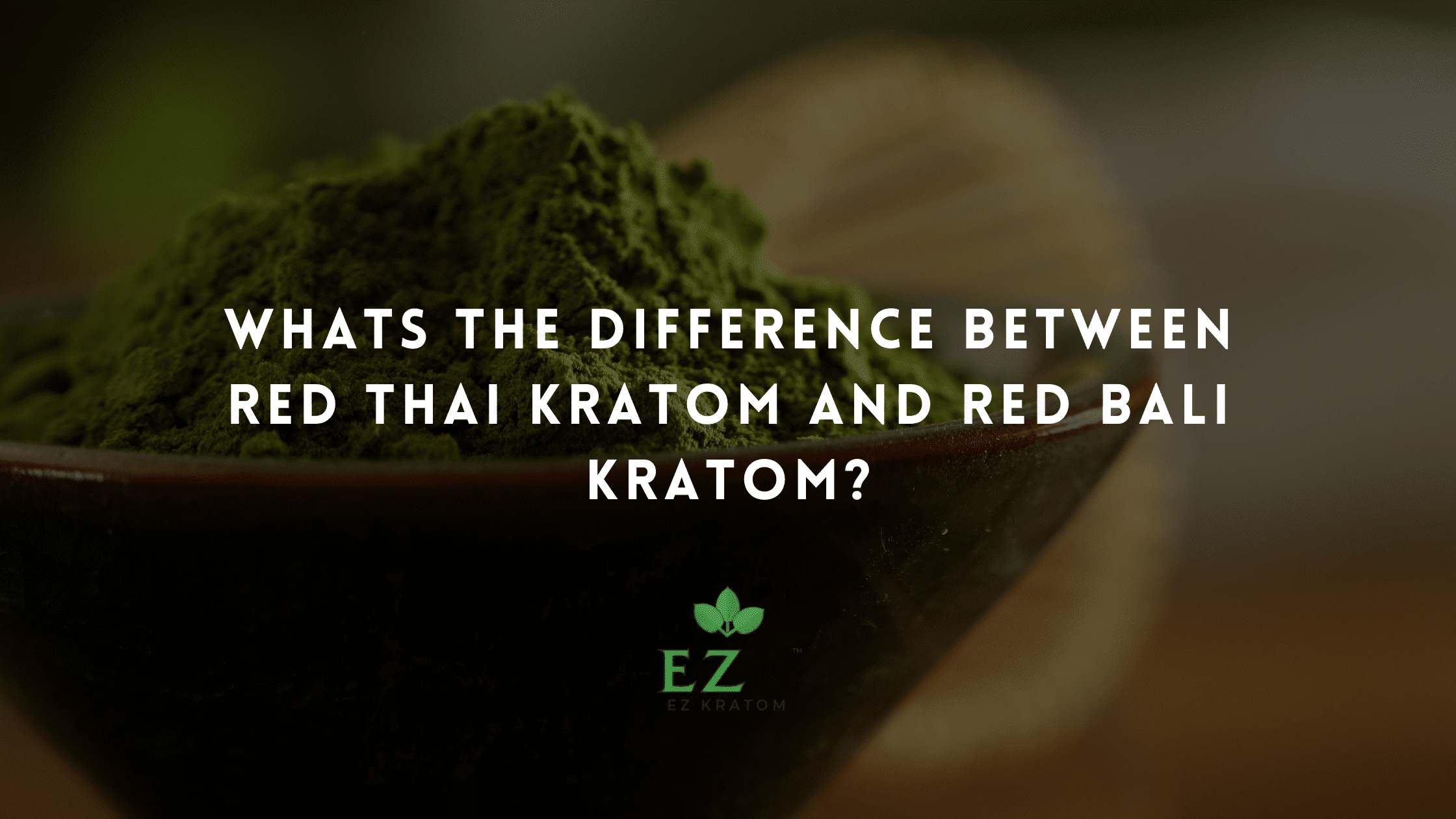 Whats the Difference Between Red Thai Kratom and Red Bali Kratom?