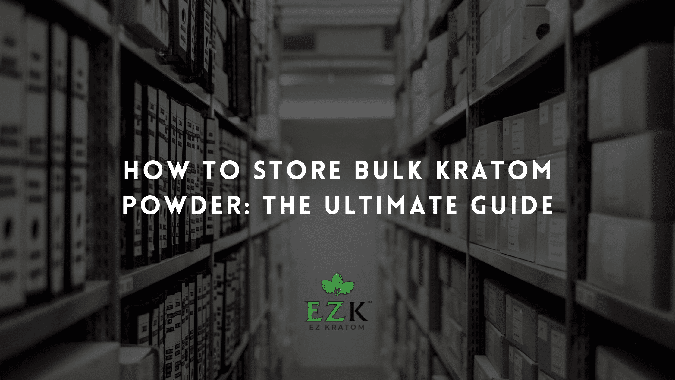 How to Store Bulk Kratom Powder: The Ultimate Guide