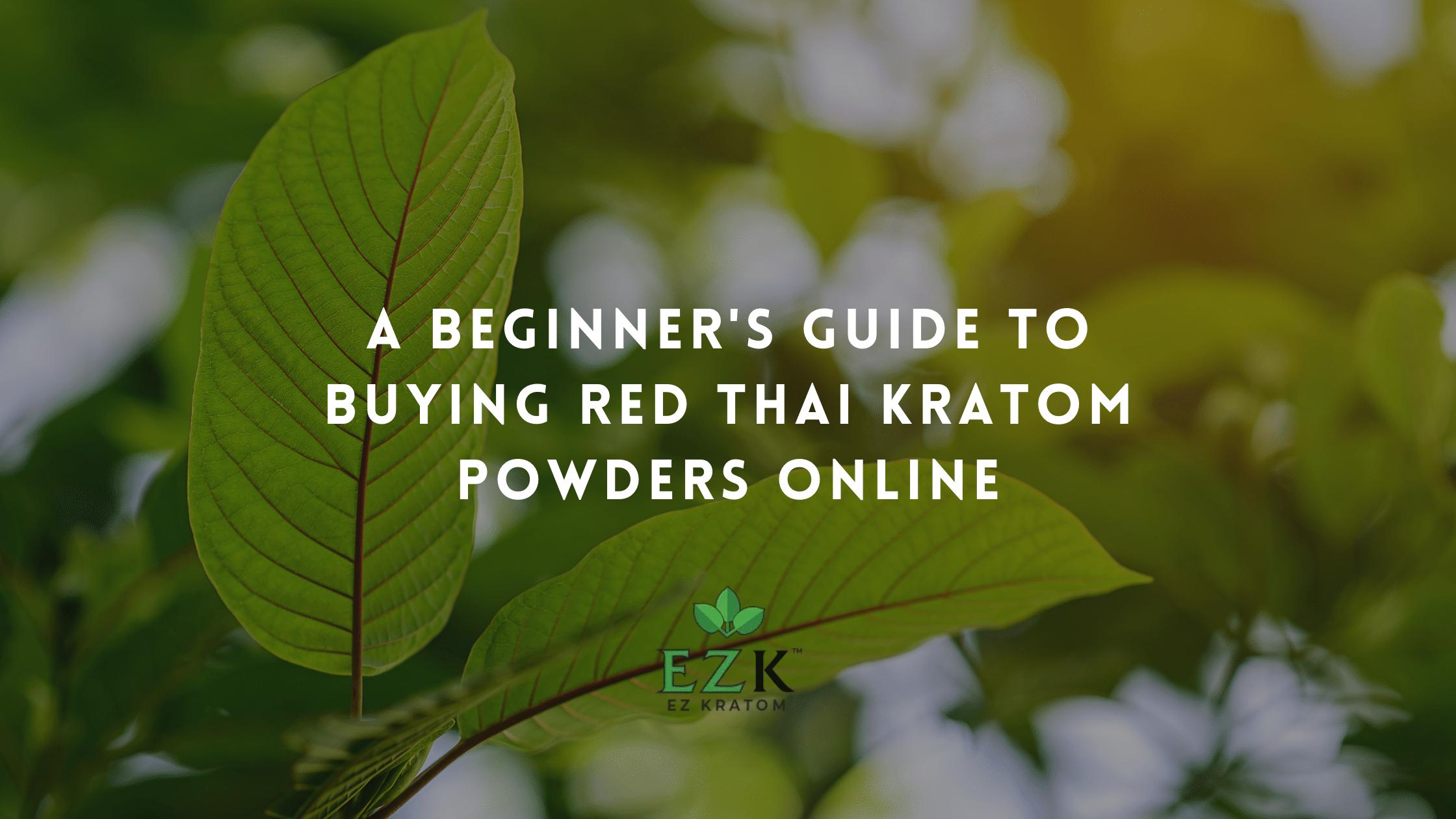 A Beginner's Guide to Buying Red Thai Kratom Powders Online | EZ Kratom Wholesale