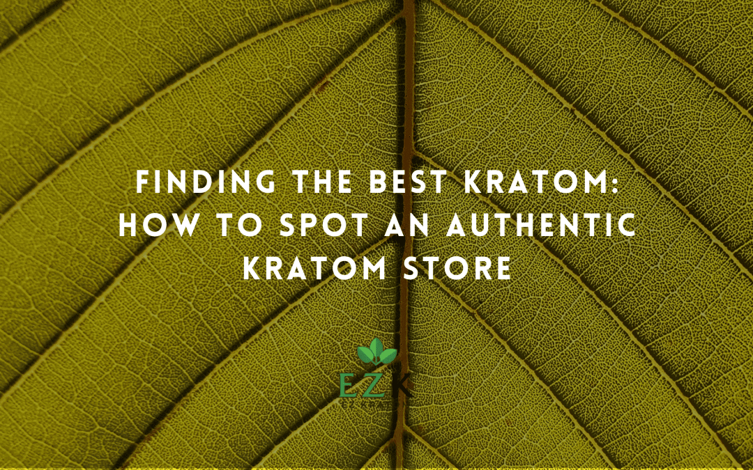 Finding the Best Kratom: How to Spot an Authentic Kratom Store