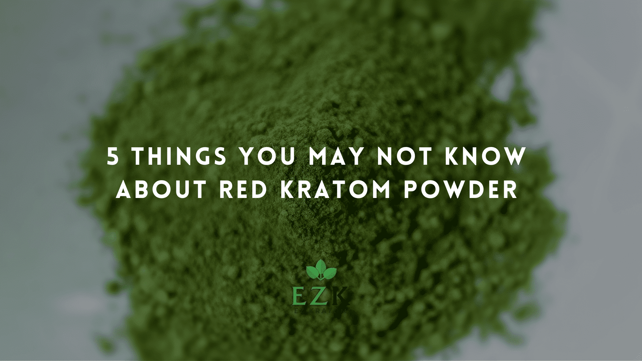 5 Things You May Not Know About Red Kratom Powder