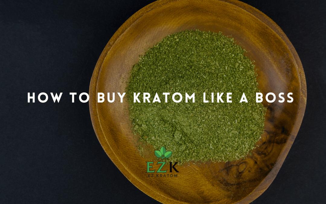 How to Buy Kratom Like a Boss