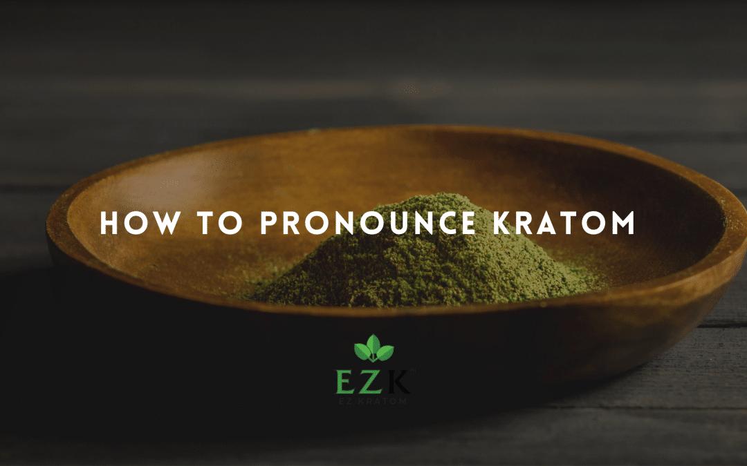How to Pronounce Kratom