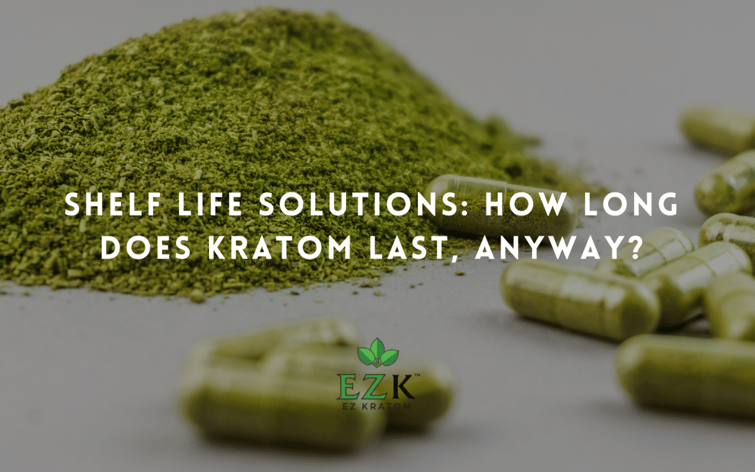 Shelf Life Solutions: How Long Does Kratom Last, Anyway?