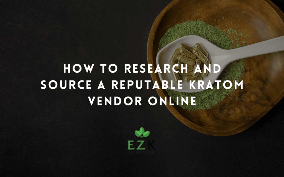 How to Research and Source a Reputable Kratom Vendor Online