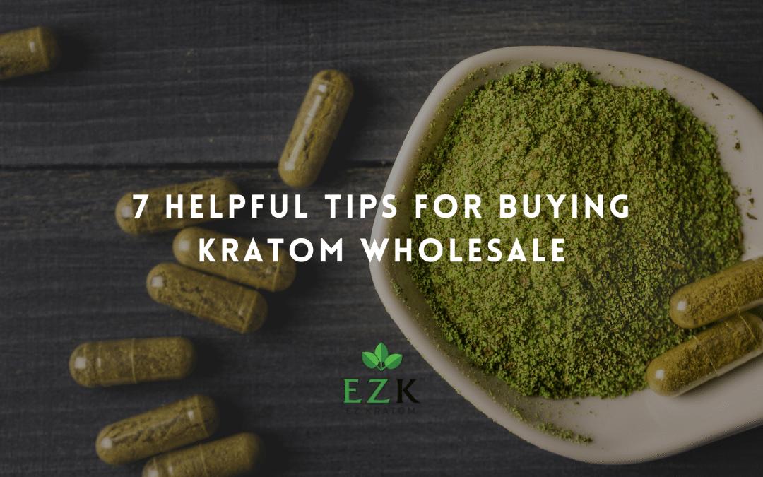 7 Helpful Tips for Buying Kratom Wholesale