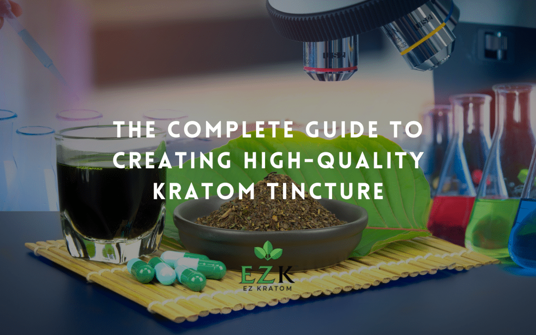 The Complete Guide to Creating High-Quality Kratom Tincture