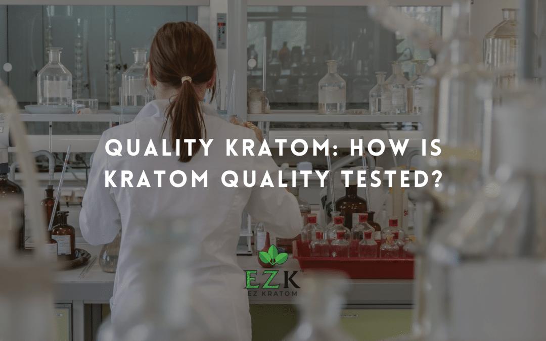 Quality Kratom: How Is Kratom Quality Tested?