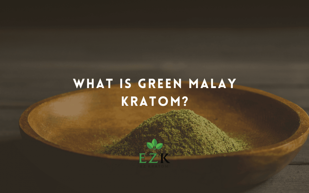 What Is Green Malay Kratom?