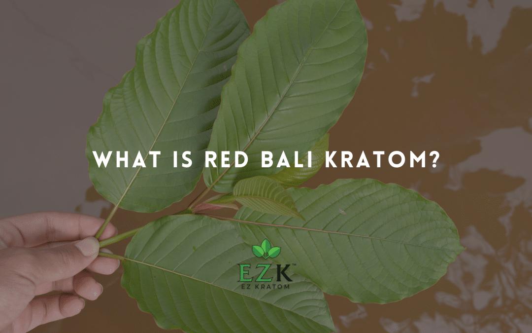 What Is Red Bali Kratom?