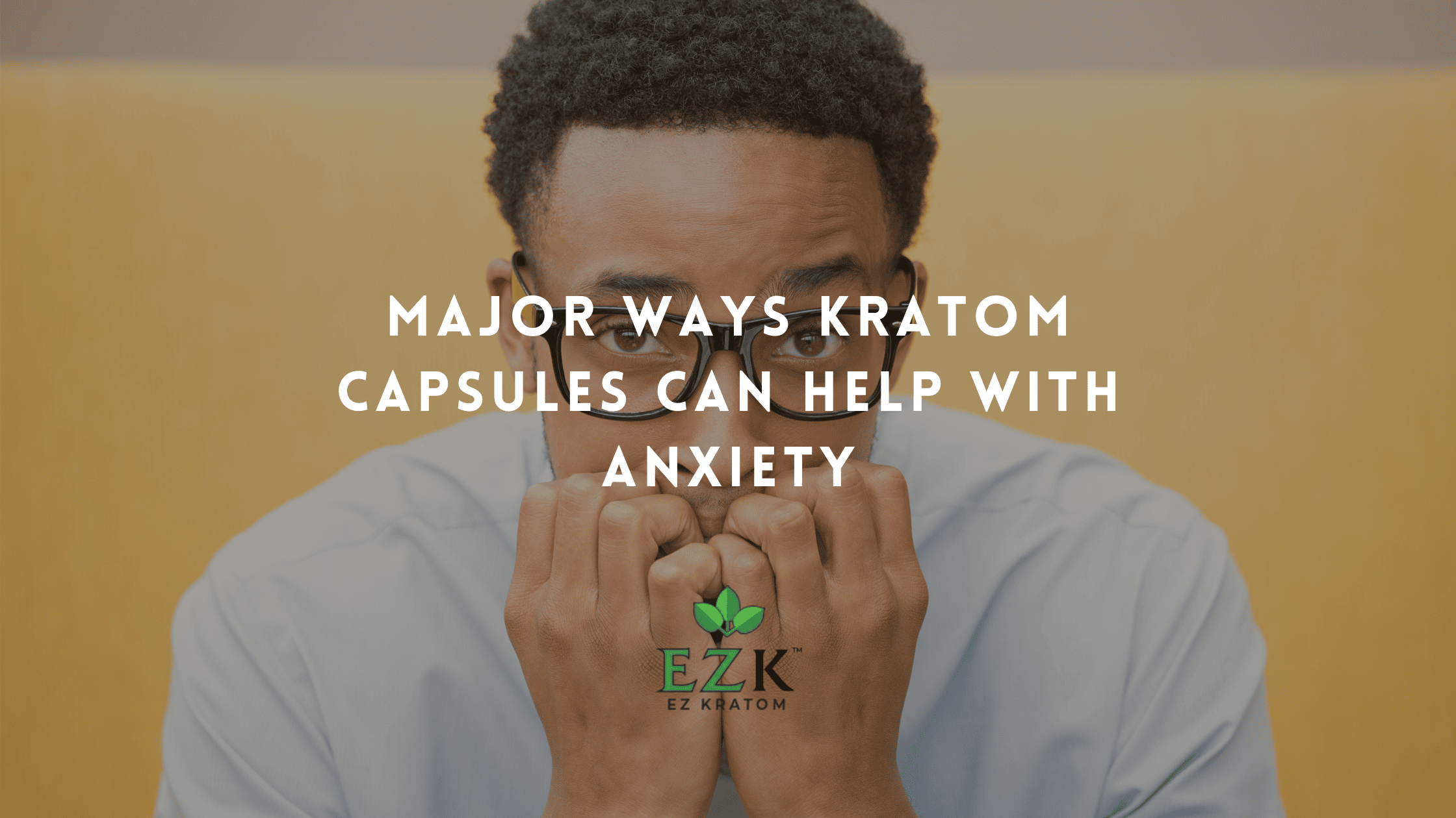 Major Ways Kratom Capsules Can Help With Anxiety