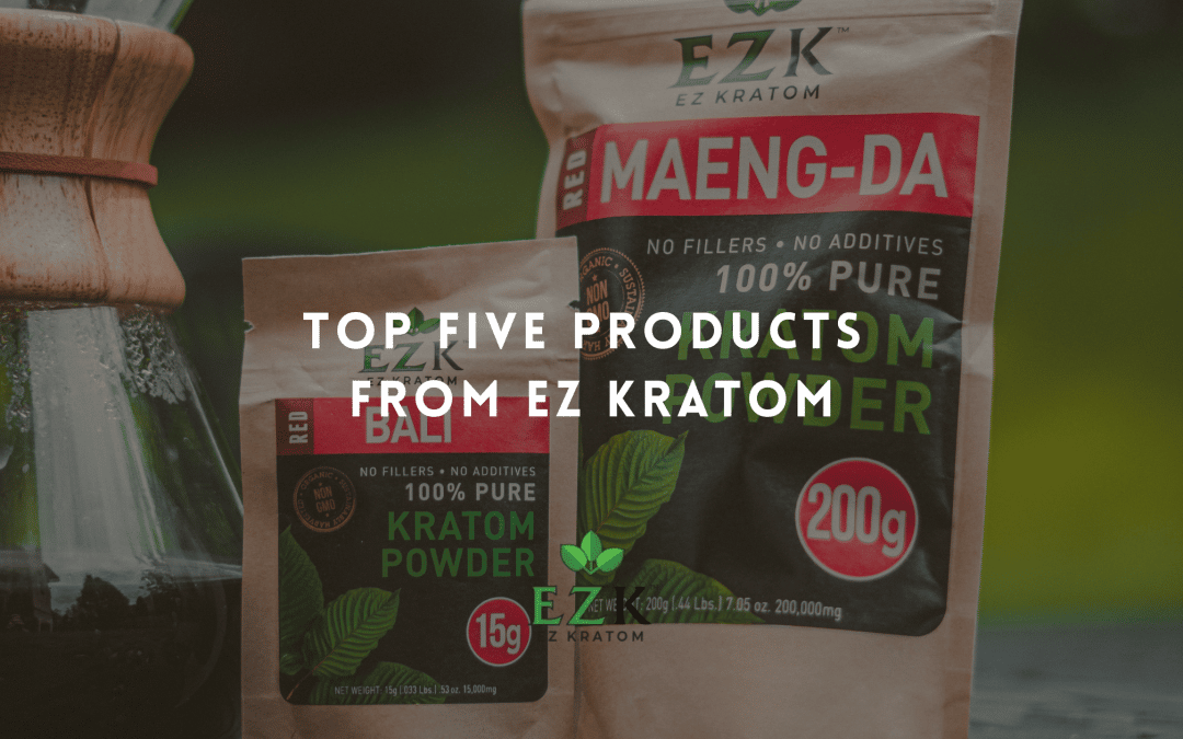 Top Five Products From EZ Kratom