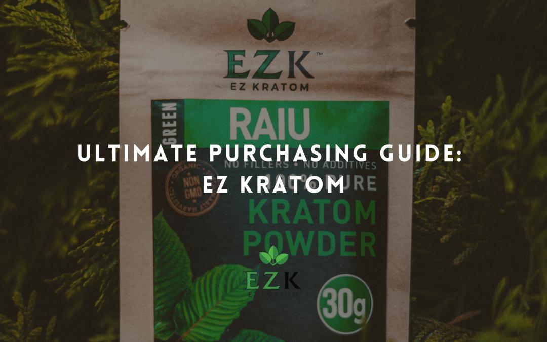Ultimate Purchasing Guide: EZ Kratom