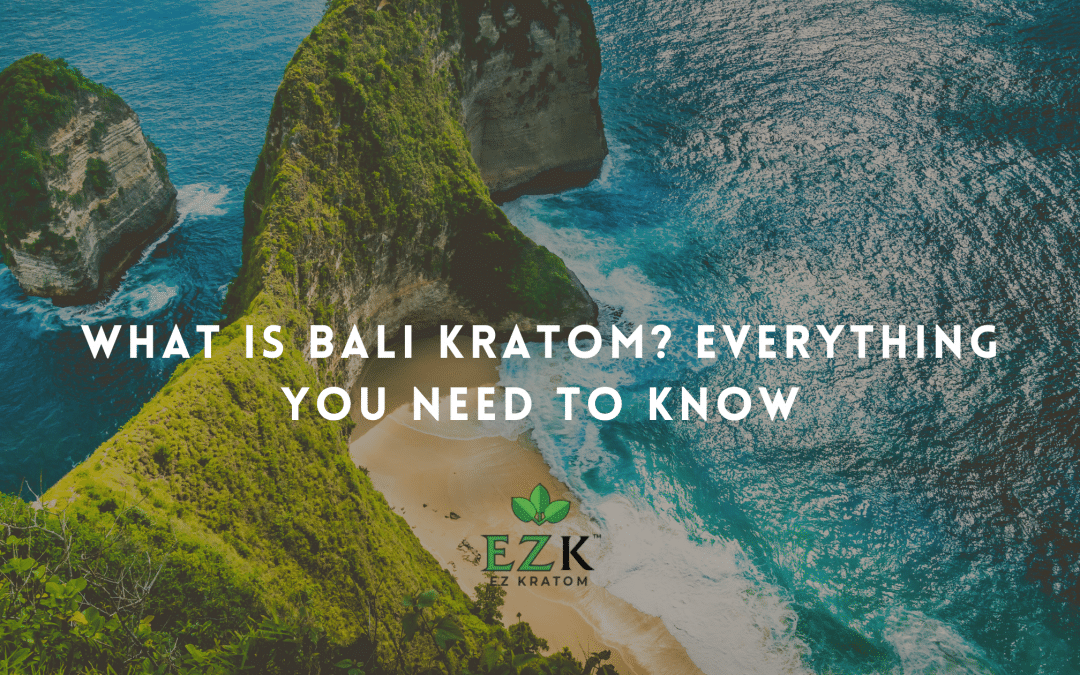 What is Bali Kratom? Everything You Need to Know