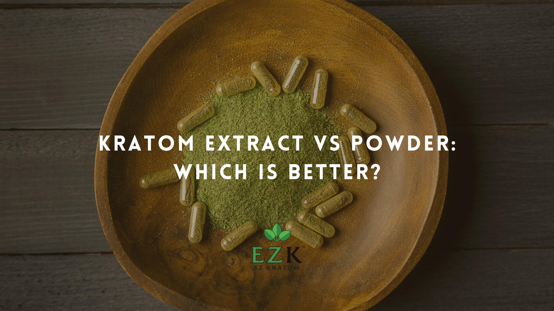 Kratom Extract vs Powder Which Is Better | Bulk Kratom for sale Online